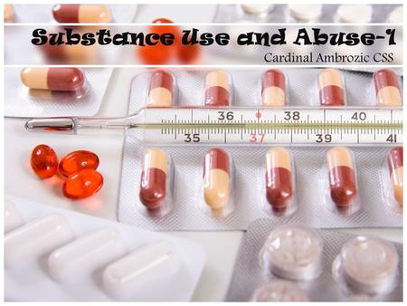 Cardinal Ambrozic CSS Substance Use and Abuse-1. What is a Drug? A drug is any substance that can be used to modify a chemical process in the body (eg.