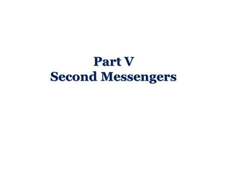 Part V Second Messengers. The first messengers being the extracellular signal molecules and the third messengers being the large protein kinases and phosphatases.