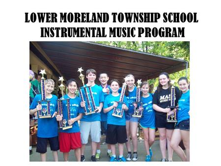 LOWER MORELAND TOWNSHIP SCHOOL INSTRUMENTAL MUSIC PROGRAM.