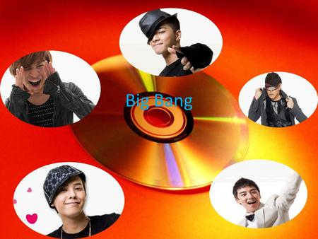 Big Bang. Members History Songs Bibliography Click on me to hear my message!!!