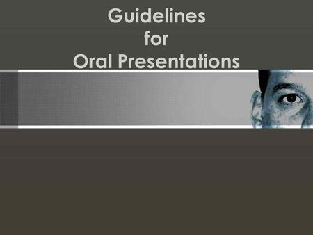 "Guidelines for Oral Presentations. ""There are no secrets to success. It is the result of preparation, hard work, and learning from failure"" Gen. Colin."
