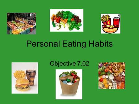 Personal Eating Habits Objective 7.02. Influences on food choices Physical Emotional Social/Cultural.