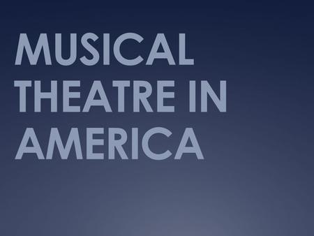 MUSICAL THEATRE IN AMERICA. WHAT'S IN A MUSICAL THE BOOK  The book refers to the words that the characters say, while lyrics are words that the characters.