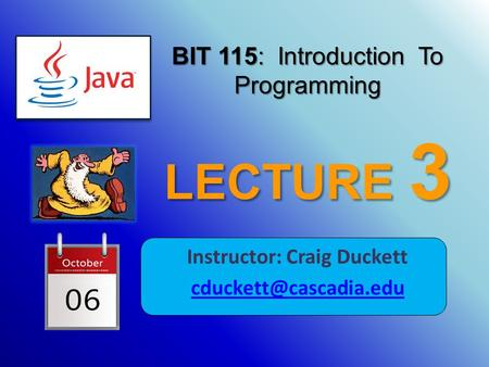 BIT 115: Introduction To Programming LECTURE 3 Instructor: Craig Duckett