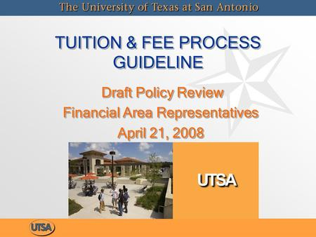 TUITION & FEE PROCESS GUIDELINE Draft Policy Review Draft Policy Review Financial Area Representatives April 21, 2008 Draft Policy Review Draft Policy.