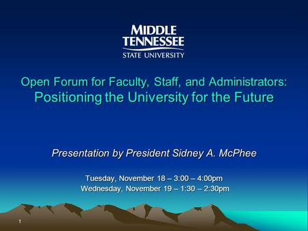 1 Open Forum for Faculty, Staff, and Administrators: Positioning the University for the Future Presentation by President Sidney A. McPhee Tuesday, November.