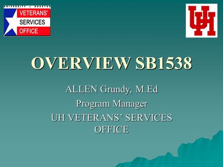OVERVIEW SB1538 ALLEN Grundy, M.Ed Program Manager UH VETERANS' SERVICES OFFICE.