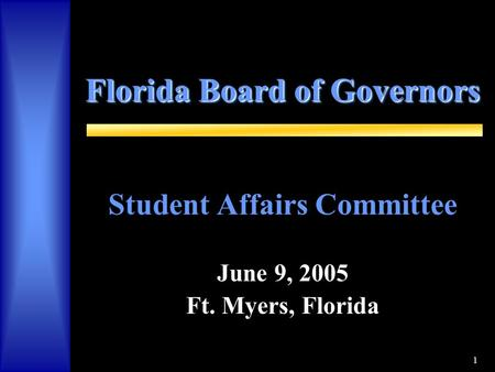 1 Florida Board of Governors Student Affairs Committee June 9, 2005 Ft. Myers, Florida.