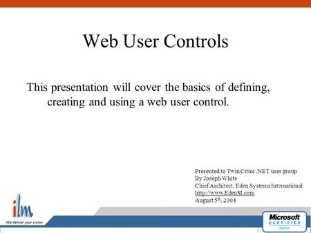 Web User Controls This presentation will cover the basics of defining, creating and using a web user control. Presented to Twin Cities.NET user group By.