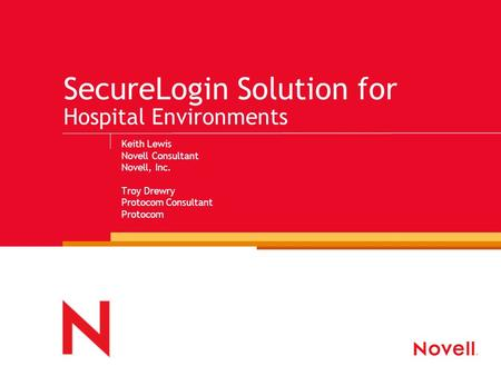 SecureLogin Solution for Hospital Environments Keith Lewis Novell Consultant Novell, Inc. Troy Drewry Protocom Consultant Protocom.