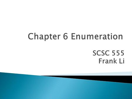 SCSC 555 Frank Li.  Introduction to Enumeration  Enumerate Microsoft OS  Enumerate *NIX OS  Enumerate NetWare OS (skip) 2.
