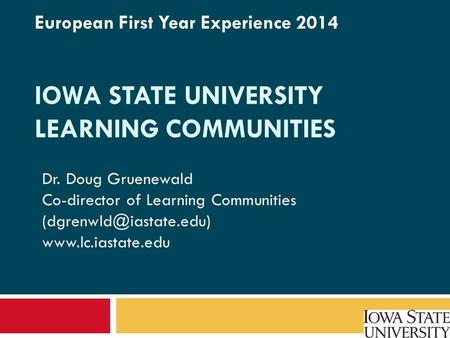 IOWA STATE UNIVERSITY LEARNING COMMUNITIES Dr. Doug Gruenewald Co-director of Learning Communities  European First.