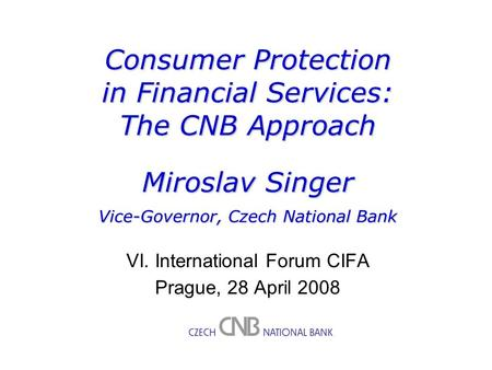 M. Singer: Consumer protection in financial services: CNB approach 1M. Singer: Inflation and Monetary Policy in a Small Open Economy 1M. Singer: Capital.