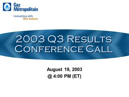 2003 Q3 Results Conference Call August 19, 4:00 PM (ET)