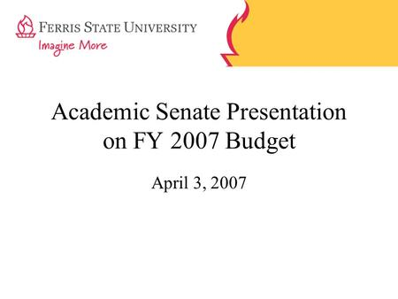 Academic Senate Presentation on FY 2007 Budget April 3, 2007.