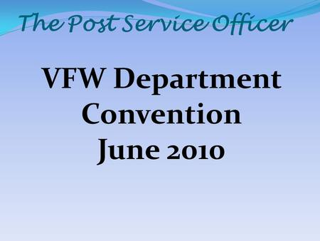 The Post Service Officer VFW Department Convention June 2010.