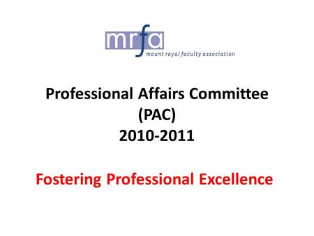 Professional Affairs Committee (PAC) 2010-2011 Fostering Professional Excellence.