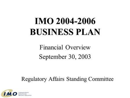 IMO 2004-2006 BUSINESS PLAN Financial Overview September 30, 2003 Regulatory Affairs Standing Committee.
