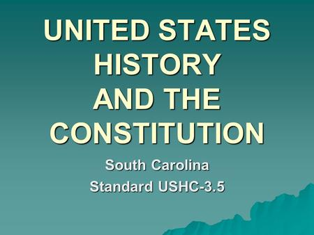 UNITED STATES HISTORY AND THE CONSTITUTION South Carolina Standard USHC-3.5.