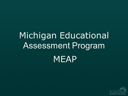 Michigan Educational Assessment Program MEAP. Fall 20102 Purpose The Michigan Educational Assessment Program (MEAP) is Michigan's general assessment.