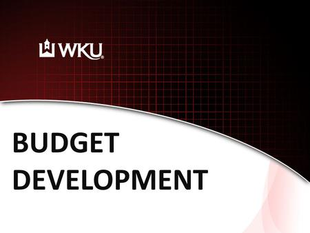 BUDGET DEVELOPMENT. WKU Budget Educational And General UnrestrictedRestricted Auxiliary.