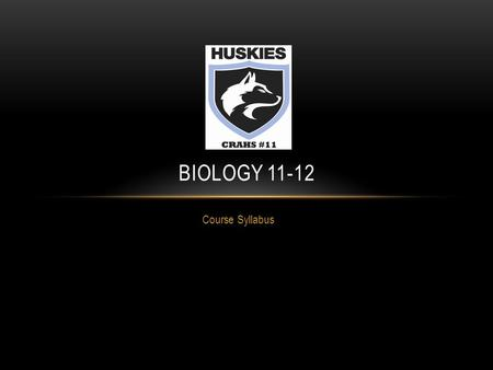 Course Syllabus BIOLOGY 11-12. COURSE OBJECTIVES Students will be able to… become socially conscious and community contributors. understand and navigate.