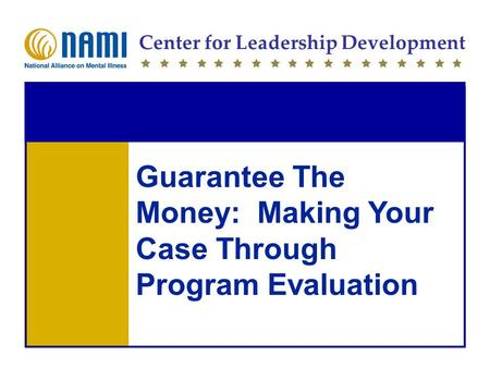 Center for Leadership Development Guarantee The Money: Making Your Case Through Program Evaluation.