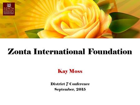 Zonta International Foundation Kay Moss District 7 Conference September, 2015.