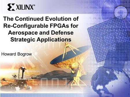 The Continued Evolution of Re-Configurable FPGAs for Aerospace and Defense Strategic Applications Howard Bogrow.