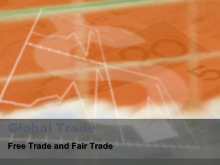 Global Trade Free Trade and Fair Trade.  Global trade is the act of buying and selling between nations to satisfy absent needs and wants  Nations can.