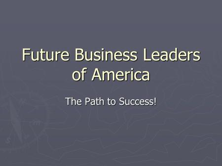 Future Business Leaders of America The Path to Success!