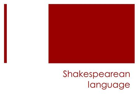 Shakespearean language.  Drama- a story written to be acted for an audience  Tragedy- a play, novel, or other narrative that depicts serious and important.