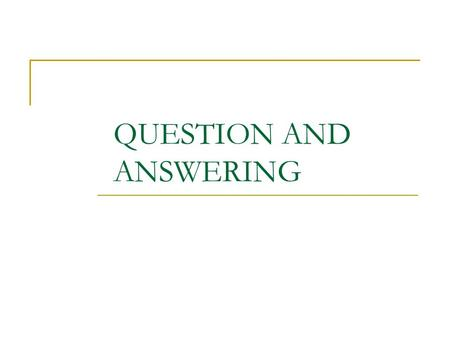 QUESTION AND ANSWERING. Overview What is Question Answering? Why use it? How does it work? Problems Examples Future.