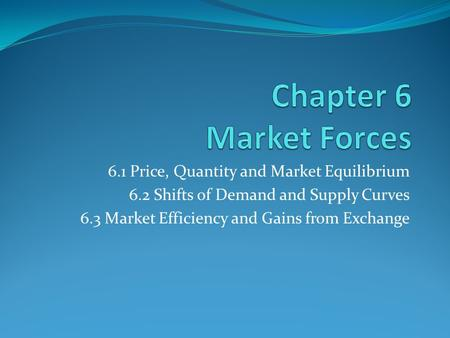 Chapter 6 Market Forces 6.1 Price, Quantity and Market Equilibrium