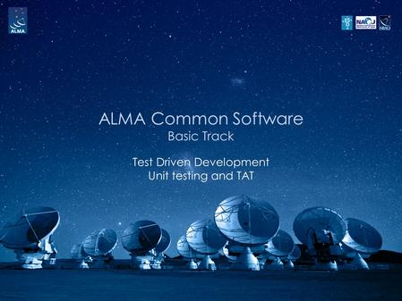 ALMA Common Software Basic Track Test Driven Development Unit testing and TAT.