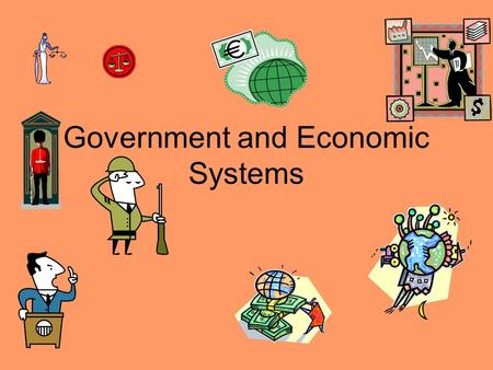 Government and Economic Systems. What purpose does government serve? Maintains social order Provides public services Ensures national security Supports.