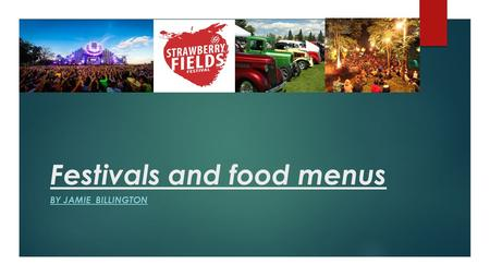 Festivals and food menus BY JAMIE BILLINGTON. MUSIC Festival car festival food festivals Christmas festival Here are some festivals These are all great.