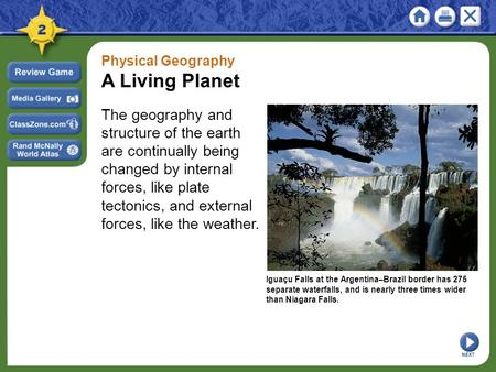 Physical Geography A Living Planet The geography and structure of the earth are continually being changed by internal forces, like plate tectonics, and.
