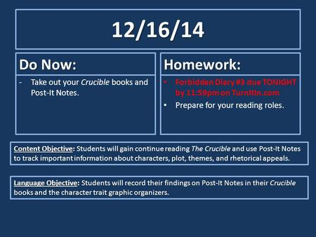 12/16/14 Do Now: -Take out your Crucible books and Post-It Notes. Homework: Forbidden Diary #3 due TONIGHT by 11:59pm on TurnItIn.com Prepare for your.