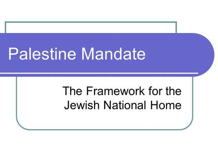 Palestine Mandate The Framework for the Jewish National Home.