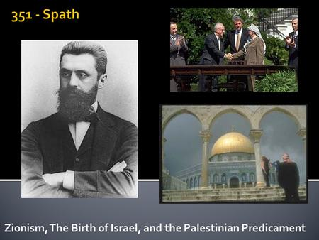 Zionism, The Birth of Israel, and the Palestinian Predicament.