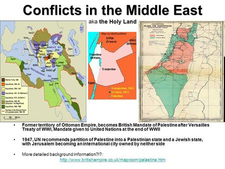 Conflicts in the Middle East the Holy Land Conflicts in the Middle East aka the Holy Land Former territory of Ottoman Empire, becomes British Mandate of.