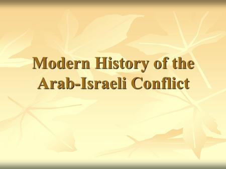 Modern History of the Arab-Israeli Conflict. Origins of Conflict - 1890 Land controlled by the Ottoman empire through WWI Majority Arab Muslim population.