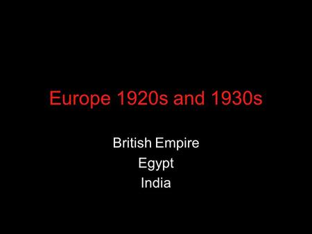 Europe 1920s and 1930s British Empire Egypt India.