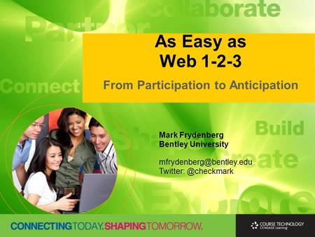 As Easy as Web 1-2-3 From Participation to Anticipation Mark Frydenberg Bentley University