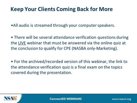 Keep Your Clients Coming Back for More All audio is streamed through your computer speakers. There will be several attendance verification questions during.