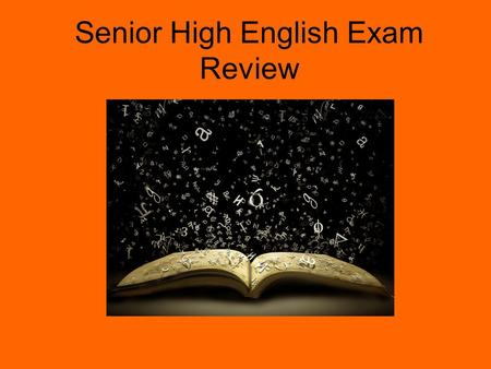 Senior High English Exam Review. There are five sections to this examination. Pay close attention to each and what each will require. 1 – Grammar and.