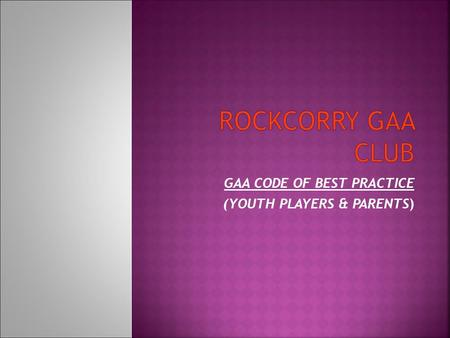GAA CODE OF BEST PRACTICE (YOUTH PLAYERS & PARENTS)