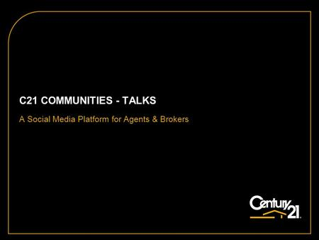 C21 COMMUNITIES - TALKS A Social Media Platform for Agents & Brokers.