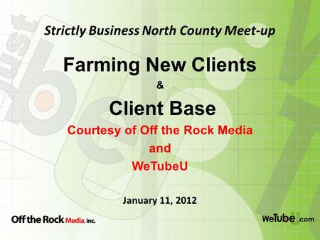 Strictly Business North County Meet-up Farming New Clients & Client Base Courtesy of Off the Rock Media and WeTubeU January 11, 2012.